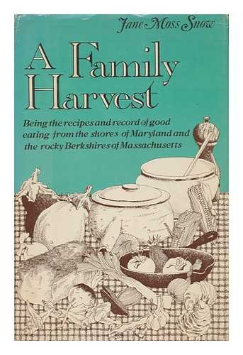 A Family Harvest: Being the Recipes and Record of Good Eating from the Shores of Maryland and the...