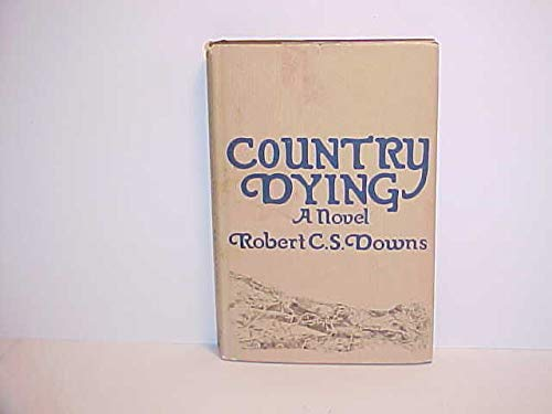 Country dying: A novel: Downs, Robert C. S