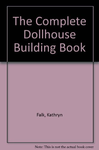 9780672523397: The Complete Dollhouse Building Book