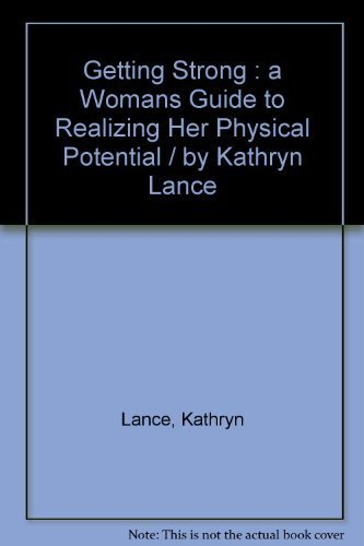 9780672523892: Getting strong: A woman's guide to realizing her physical potential