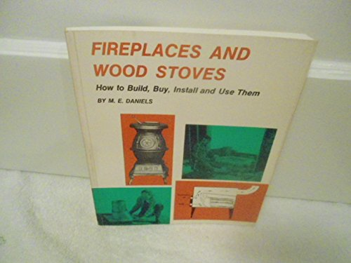 Fireplaces and Wood Stoves: Daniels, M. E.