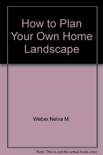 9780672525995: How to Plan Your Own Home Landscape [Paperback] by Weber,Nelva M.