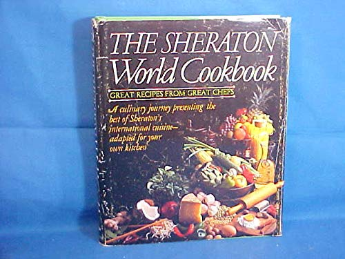 THE SHERATON WORLD COOKBOOK Great Recipes from Great Chefs