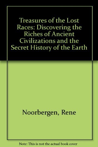 Treasures of the Lost Races - Discovering the Riches of Ancient Civilizations and the Secret Hist...