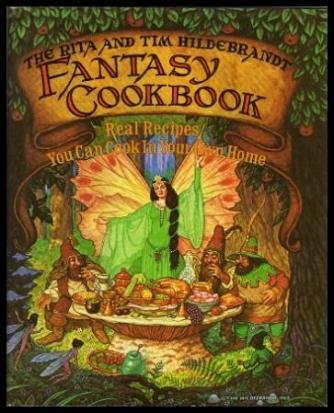 The Rita and Tim Hildebrandt Fantasy Cookbook: Real Recipes You Can Cook in Your Own Home