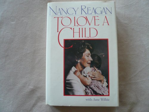 To Love A Child: Reagan, Nancy; with