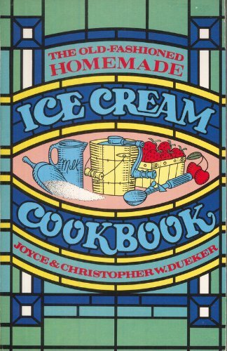 The Old-Fashioned Homemade Ice Cream Cookbook: Dueker, Joyce, Dueker, Christopher Wayne