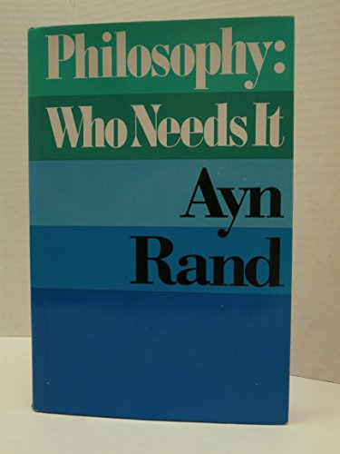 Philosophy: Who Needs It: Rand, Ayn