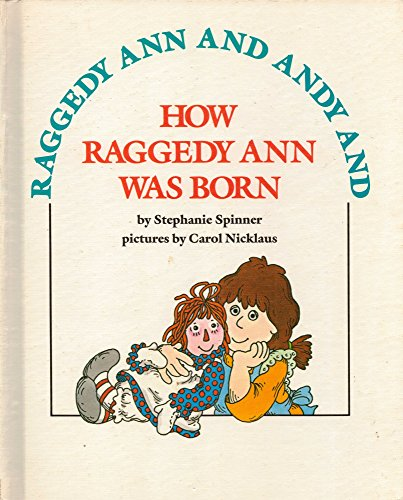 Raggedy Ann and Andy and How Raggedy Ann Was Born (0672527308) by Carol Nicklaus