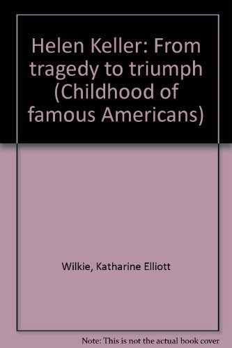 9780672527494: Helen Keller: From tragedy to triumph (Childhood of famous Americans)
