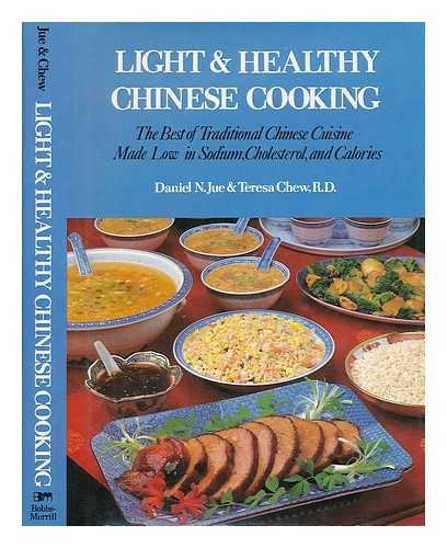 Light & Healthy Chinese Cooking: The Best of Traditional Chinese Cuisine Made Low in Sodium, Chol...