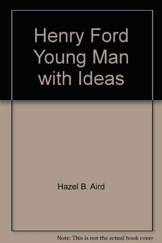 Henry Ford, young man with ideas (Childhood of famous Americans): Aird, Hazel B