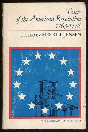 Tracts of the American Revolution, 1763-1776: Jensen, Merrill (Ed