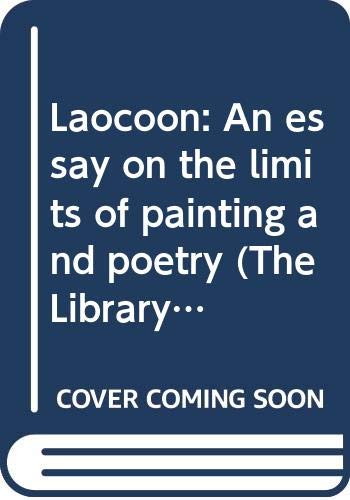 Laocoon: An Essay on the Limits of: Lessing, Gotthold Ephraim.
