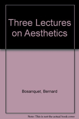 Three Lectures on Aesthetic: Bosanquet, Bernard