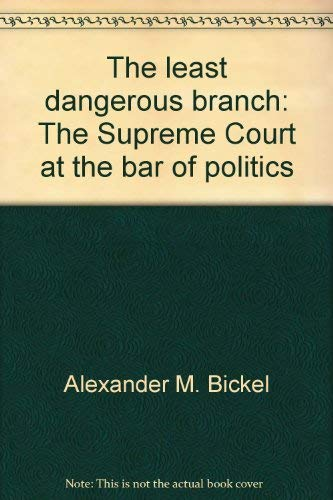 9780672607578: The least dangerous branch: The Supreme Court at the bar of politics