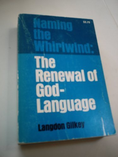 Naming the Whirlwind: The Renewal of God-Language: Gilkey, Langdon