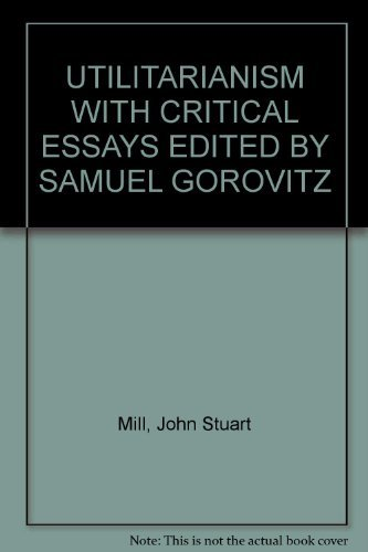 Utilitarianism with Critical Essays: Mill, John Stuart