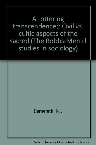 A TOTTERING TRANSCENDENCE: CIVIL VS. CULTIC ASPECTS OF THE SACRED: DeMerath, N.J. III