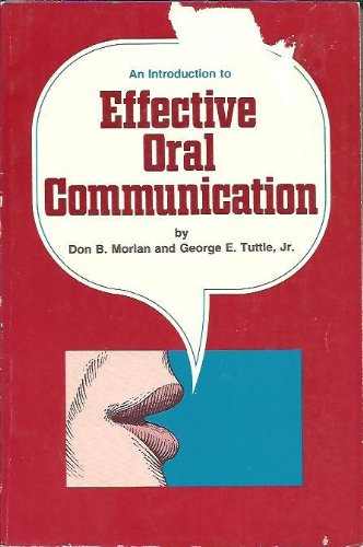An introduction to effective oral communication: Don B Morlan