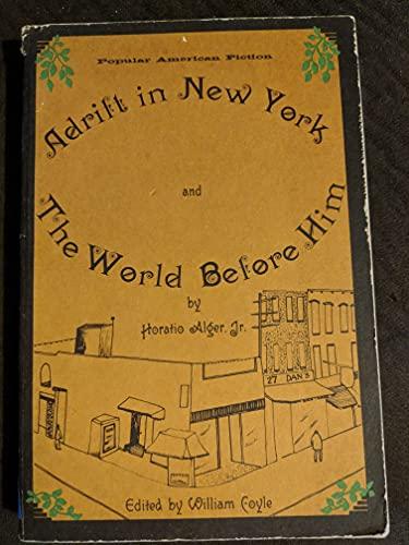 Adrift in New York & The World Before Him (Popular American Fiction Series): Horatio Alger Jr.
