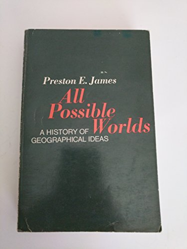 All Possible Worlds: a History of Geographical Ideas: Preston E. James