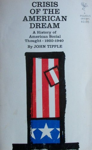 Crisis of the American Dream: A History: Tipple, John Ord,