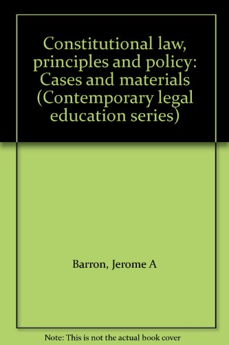 Constitutional law, principles and policy: Cases and materials (Contemporary legal education series...