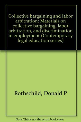 9780672837074: Collective bargaining and labor arbitration: Materials on collective bargaining, labor arbitration, and discrimination in employment (Contemporary legal education series)