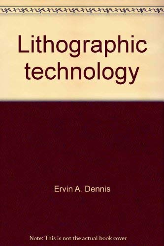 Lithographic Technology: Ervin A. Dennis
