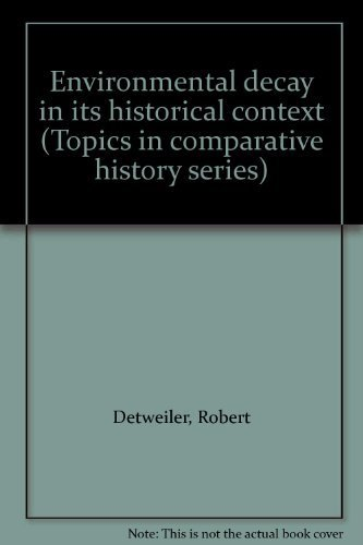 Environmental Decay in Its Historical Context: Detweiler, Robert; Sutherland,