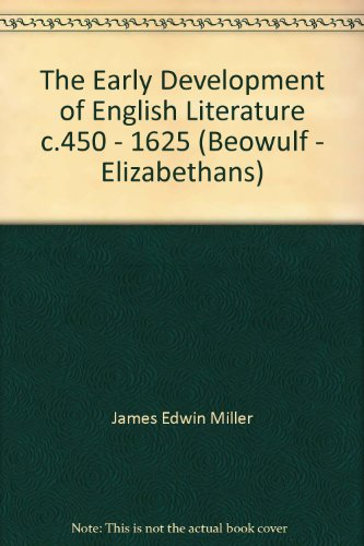 The Early Development of English Literature c.450 - 1625 (Beowulf - Elizabethans): James Edwin ...