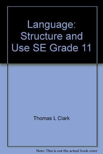 Language: Structure and Use SE Grade 11: Thomas L Clark, Karen Kuehner