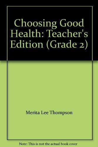 Choosing Good Health: Teacher's Edition (Grade 2): Merita Lee Thompson;