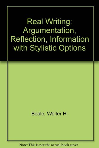 9780673154460: Real Writing: Argumentation, Reflection, Information with Stylistic Options