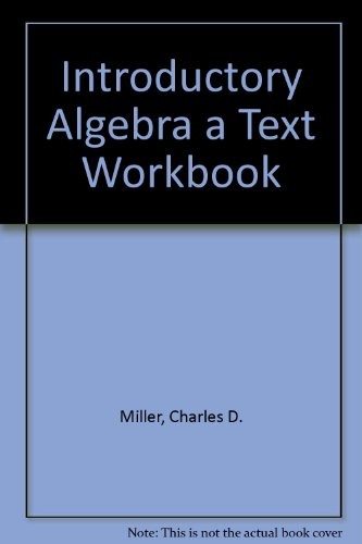 Introductory Algebra a Text Workbook: Miller, Charles D.