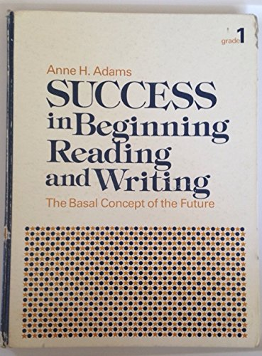 Success in Beginning Reading and Writing: The Basal Concept of the Future (0673165515) by Adams, Anne H.
