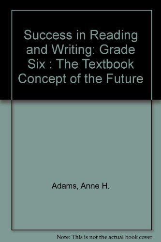 Success in Reading and Writing: Grade Six : The Textbook Concept of the Future (Success in reading and writing series) (0673165868) by Adams, Anne H.; Bebensee, Elisabeth L.