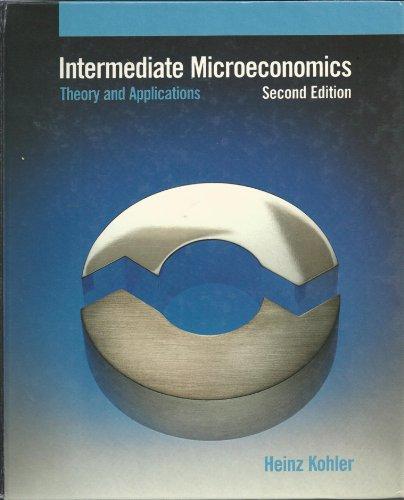 Intermediate microeconomics: Theory and applications: Kohler, Heinz