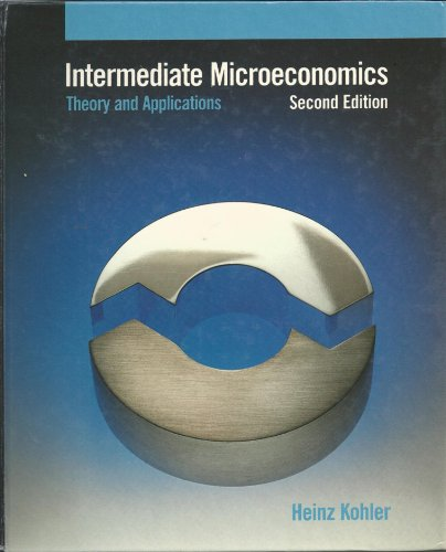 Intermediate microeconomics: Theory and applications: Heinz Kohler