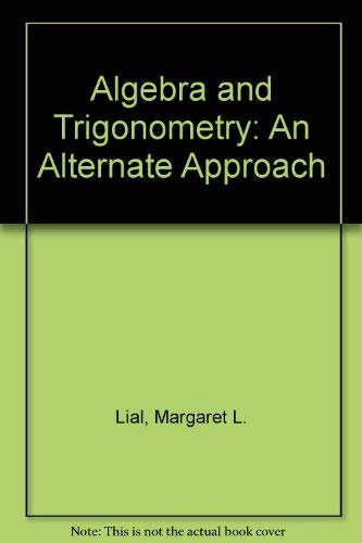 Algebra and Trigonometry: An Alternate Approach: Lial, Margaret L.,