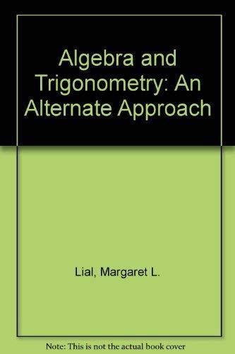 Algebra and Trigonometry: An Alternate Approach: Margaret L. Lial,