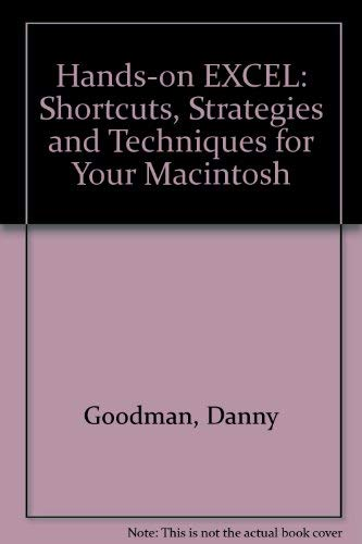 Hands-on EXCEL: Shortcuts, Strategies and Techniques for Your Macintosh: Goodman, Danny