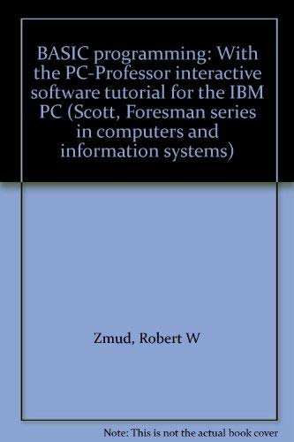9780673184580: BASIC programming: With the PC-Professor interactive software tutorial for the IBM PC (Scott, Foresman series in computers and information systems)