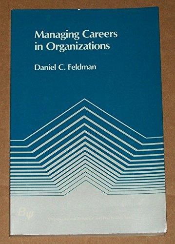 Managing Careers in Organizations (Organizational behavior and: Daniel C. Feldman