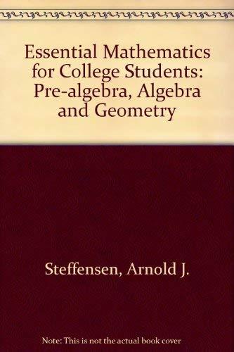 Essential Mathematics for College Students: Prealgebra, Algebra,: Steffensen, Arnold R.;