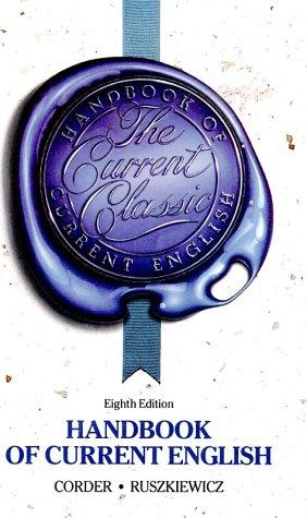 HANDBOOK OF CURRENT ENGLISH: 8TH EDITION: CORDER, JIM W. & JOHN J. RUSZKIEWICZ