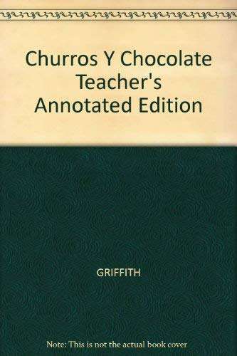 Churros Y Chocolate Teacher's Annotated Edition: GRIFFITH, BRIGGS