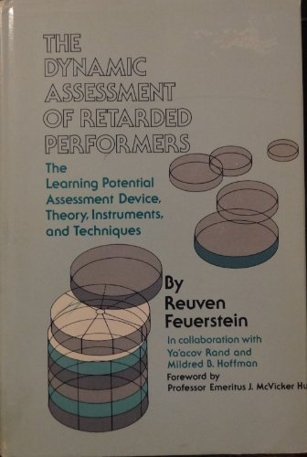 The dynamic assessment of retarded performers: The learning potential assessment device, theory, instruments, and techniques (0673246019) by Reuven Feuerstein