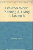 Life After Work: Planning It, Living It, Loving It: Fromme, Allan